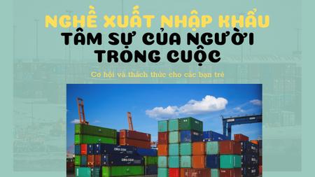 Nghề xuất nhập khẩu- Cơ hội và thách thức